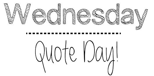 Wednesday = Quote Day! #3